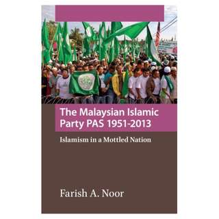 The Malaysian Islamic Party PAS 1951-2013: Islamism In The Mottled Nation