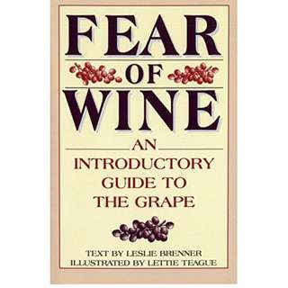 Fear of Wine: An Introductory Guide to the Grape Paperback  by Leslie Brenner