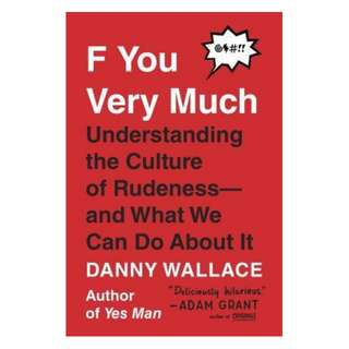 (Ebook) F You Very Much: Understanding the Culture of Rudeness--And What We Can Do about It by Danny Wallace