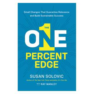 (Ebook) The One-Percent Edge: Small Changes That Guarantee Relevance and Build Sustainable Success by Susan Solovic, Ray Manley