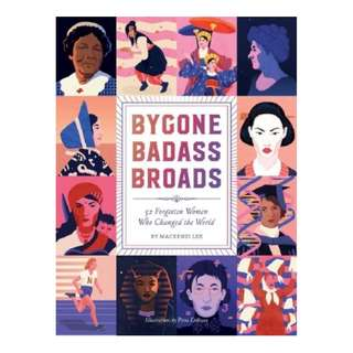 (Ebook) Bygone Badass Broads: 52 Forgotten Women Who Changed the World by Mackenzi Lee