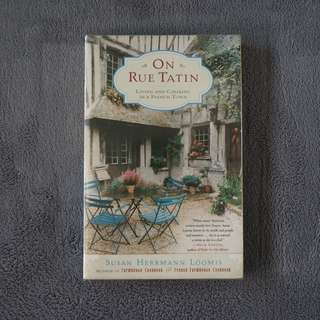 On Rue Tatin: Living and Cooking in a French Town by Susan Loomis