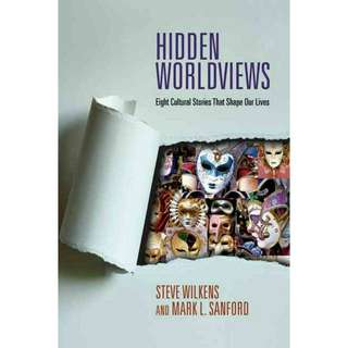 Hidden Worldviews: Eight Cultural Stories That Shape Our Lives by Steve Wilkens, Mark L. Sanford
