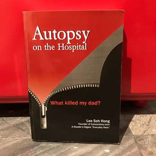 """Autopsy on the hospital : what killed my dad? [Lee Soh Hong, founder of cancerstory.com, a reader's digest """"everyday hero""""]"""