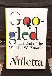 # Highly Recommended 《Bran-New + Hardcover Edition + Examines The Evolution of Google's Philosophy, Business Ethics, Future Plans & Impact On Society, And Internet》Ken Auletta - GOOGLED : The End of the World as We Know It