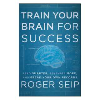 (Ebook) Train Your Brain for Success: Read Smarter, Remember More, and Break Your Own Records by Roger Seip