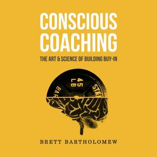 Conscious Coaching: The Art and Science of Building Buy-In by Brett Bartholomew