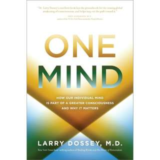 One Mind: How Our Individual Mind Is Part of a Greater Consciousness and Why It Matters by Larry Dossey