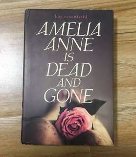 Amelia Anne is Dead and Gone (hardbound) by Kat Rosenfield