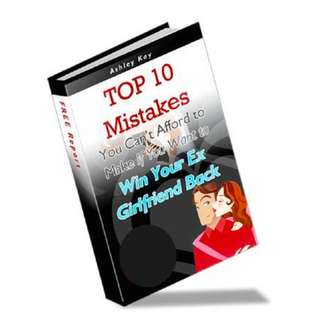Top 10 Mistakes You Can't Afford to Make If You Want to Win Your Ex Girlfriend Back eBook
