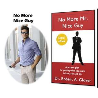 NO MORE MR. NICE GUY! A Proven Plan for Getting What You Want In Love, Sex and Life (155 Page Mega eBook)