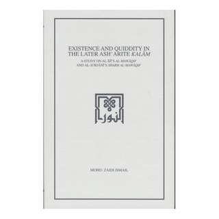 Existence and Quiddity in the Later Ash'arite Kalam: A study on al-Iji's al-Mawaqif and al-Jurjani's Sharh al-Mawaqif