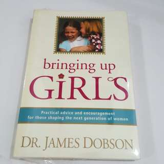 Bringing Up Girls by Dr. James Dobson