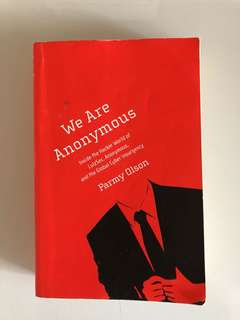 We are Anoymous - inside the hacker world of LulzSec, Anonymous and the Global Cyber Insurgency