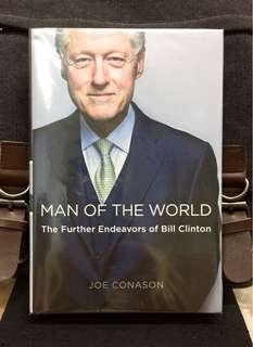 《Bran-New + Hardcover Edition + Bill Clinton New Biography On How He Build His Global Brand》Joe Conason - MAN OF THE WORLD : The Further Endeavors of Bill Clinton