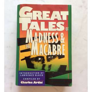 Great Tales Of Madness and the Macabre by Charles Ardai
