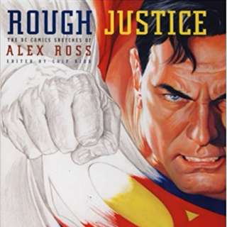 Rough Justice: The DC Comics Sketches of Alex Ross (Hardbound; First Edition)