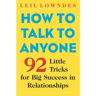 How to Talk to Anyone: 92 Little Tricks for Big Success in Relationships by Leil Lowndes