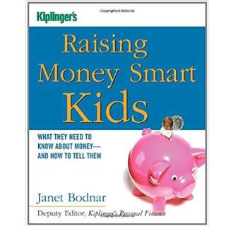Raising Money Smart Kids: What They Need to Know about Money and How to Tell Them