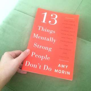 13 Things Mentally String people Don't do by Amy Morin