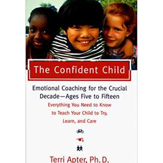 The Confident Child: Raising a Child to Try, Learn, and Care by Terri Apter