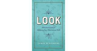 eBook - Look: A Practical Guide for Improving Your Observational Skills by James Gilmore
