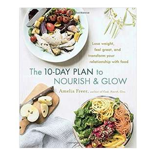 (Ebook) The 10-Day Plan to Nourish & Glow: Lose weight, feel great, and transform your relationship with food by Amelia Freer