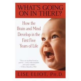(Ebook) What's Going On in There? How the Brain and Mind Develop in the First Five Years of Life by Lise Eliot
