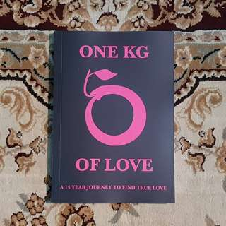 [ Physical Book ] One Kg Of Love - A 14 Year Journey To Find True Love Everlasting