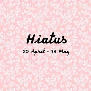 On Hiatus till 18 May