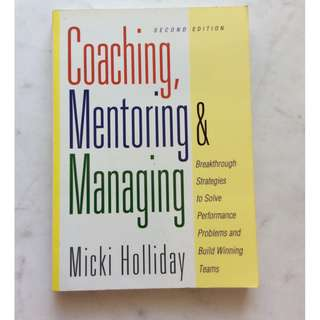 Coaching, Mentoring and Managing by Micki Holliday