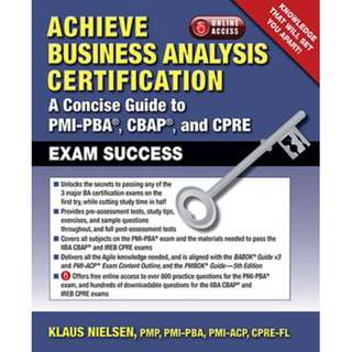Achieve Business Analysis Certification The Complete Guide to PMI PBA CBAP and CPRE