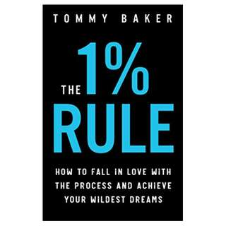 The 1% Rule: How to Fall in Love with the Process and Achieve Your Wildest Dreams Kindle Edition by Tommy Baker  (Author)