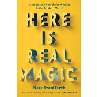 Here Is Real Magic: A Magician's Search for Wonder in the Modern World by Nate Staniforth