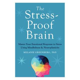 (Ebook) The Stress-Proof Brain: Master Your Emotional Response to Stress Using Mindfulness and Neuroplasticity by Melanie Greenberg