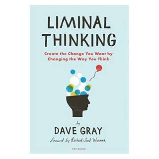 (Ebook) Liminal Thinking: Create the Change You Want by Changing the Way You Think by Dave Gray