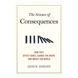 (Ebook) The Science of Consequences: How They Affect Genes, Change the Brain, and Impact Our World by Susan M. Schneider