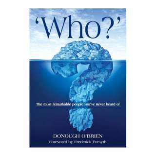 (Ebook) Who?: The most remarkable people you've never heard of by Donough O'Brien,  Frederick Forsyth