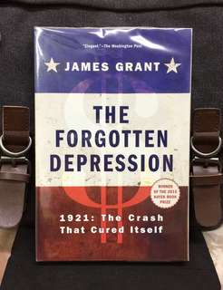 《Bran-New + Winner Of The 2015 Hayek Book Prize + Arguing That Federal Interventions After The 1929 Crash Extended The Great Depression》James Grant -THE FORGOTTEN DEPRESSION : 1921 The Crash That Cured Itself