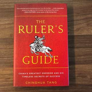 The Ruler's Guide: China's Greatest Emperor and His Timeless Secrets of Success by Chinghua Tang