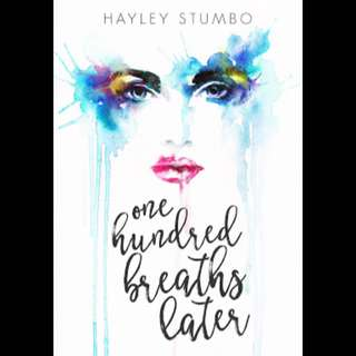 One Hundred Breaths Later - Hayley Stumbo