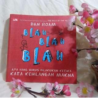 Blah-Blah-Blah: Apa yang Harus Dilakukan Ketika Kata Kehilangan Makna (Non-fiksi Indonesia) - Dan Roam