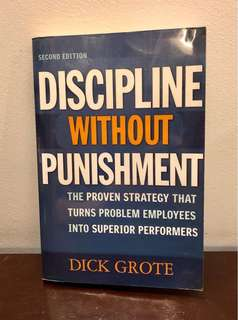 Discipline Without Punishment (The Proven Strategy that Turns Problem Employees into Superior Performers)
