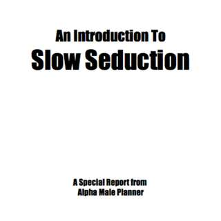 An Introduction To Slow Seduction: A Special Report From Alpha Male Planner eBook