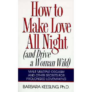 How to Make Love All Night (and Drive a Woman Wild) (80 Page Mega eBook)