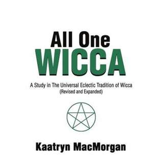 All One Wicca: A Study in The Universal Eclectic Tradition of Wicca (Revised and Expanded)