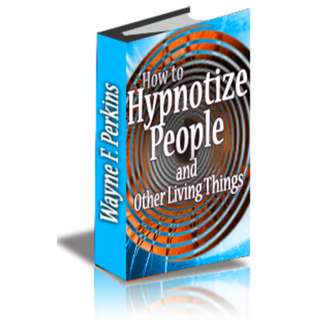 How to Hypnotize People And... Other Living Things By Wayne F. Perkins eBook
