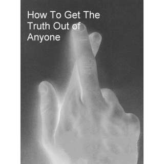 Instant Fact: How To Get The Truth Out of Anyone! eBook