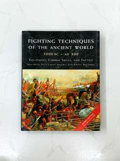 Fighting Techniques of the Ancient World (3000 BC to 500 AD): Equipment, Combat Skills and Tactics by Rob S. Rice, Simon Anglim, Phyllis Jestice, Scott Rusch & John Serrati - Hard cover w/ Jacket, 256 pages (Adult Non-Fiction History Warfare Reference)
