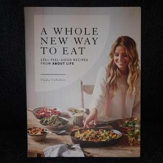 A Whole New Way To Eat Cook Book